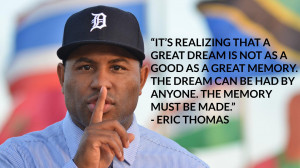 Quote-on-a-great-dream-and-memory-by-Eric-Thomas.jpg