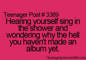 ... Post Hearing Yourself Sing in The Shower And Wondering - Funny Quotes