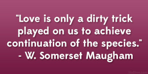 "... us to achieve continuation of the species."" – W. Somerset Maugham"
