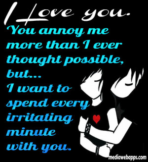 love you. You annoy me more than I ever thought possible, but... I ...