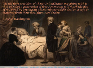 "... that one day, a generation of free Americans…"" -George Washington"