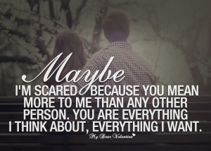 Thinking of You Quotes - Maybe I'm scared because you mean more to me
