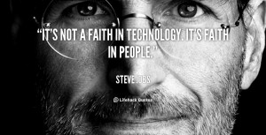It's not a faith in technology. It's faith in people.""