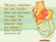 ... , stronger than you seem & smarter than you think. - Winnie-the-Pooh