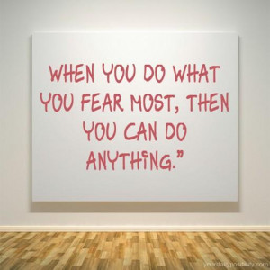 Quote #190 – When you do what you fear most, then you can do ...