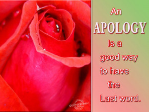 """An Apology Is A Good Way To Have The Last Word """" ~ Sorry Quote"""