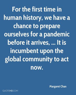 Margaret Chan - For the first time in human history, we have a chance ...
