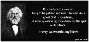 It is the fate of a woman Long to be patient and silent, to wait like ...