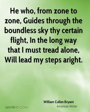 William Cullen Bryant - He who, from zone to zone, Guides through the ...