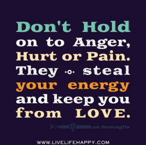 don't hold on to anger, hurt or pain