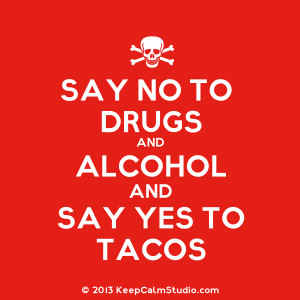 Say No To Drugs and Alcohol and Say Yes To Tacos' design on t-shirt ...