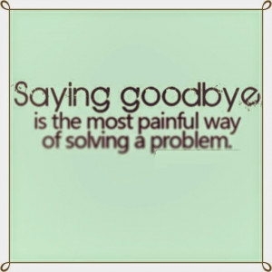 Goodbye quotes for him from heart!