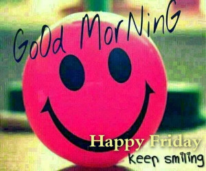 185687-Good-Morning-Happy-Friday-Keep-Smiling.jpg
