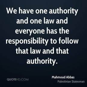 Mahmoud Abbas - We have one authority and one law and everyone has the ...
