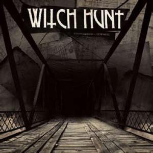 Witch Hunt - Burning bridges to nowhere 2009