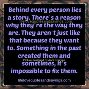 behind every person lies a story there s a reason why they re the way ...
