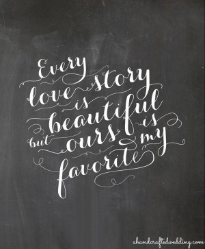 FREE-chalkboard-printable-every-love-story-is-beautiful-but-ours-is-my ...