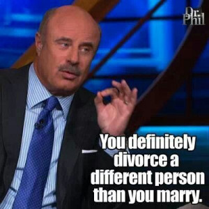 You definitely divorce a different person than you married
