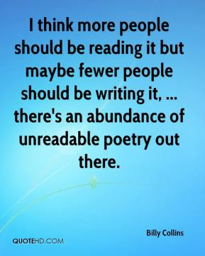 Billy Collins - I think more people should be reading it but maybe ...