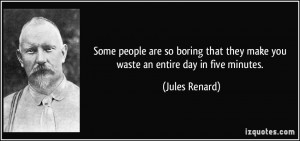 Some people are so boring that they make you waste an entire day in ...
