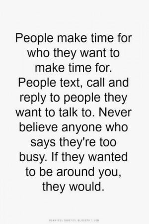 People make time for who they want to make time for.