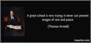 great school is very trying; it never can present images of rest and ...