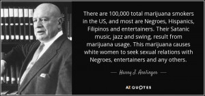 Harry Anslinger Marijuana Quotes