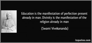 ... the manifestation of the religion already in man - Swami Vivekananda