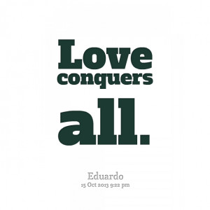 Quotes Picture: love conquers all