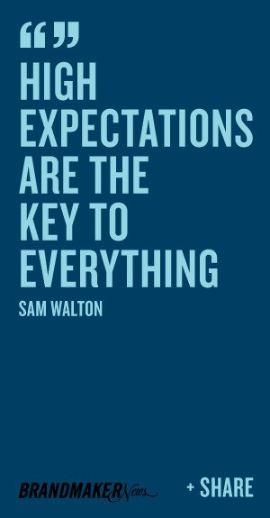 High expectations are the key to everything. -Sam Walton
