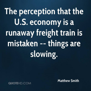The perception that the U.S. economy is a runaway freight train is ...