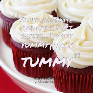 Quotes Picture: i love chocolate and red velvet cakes yummy yummy in ...