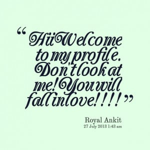 Quotes Picture: hii welcome to my profile don't look at me!you will ...