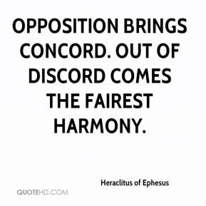 Heraclitus of Ephesus - Opposition brings concord. Out of discord ...