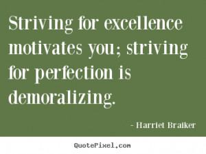 Braiker image quotes - Striving for excellence motivates you; striving ...