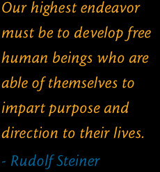 ... toimpart purpose anddirection to their lives. Rudolf Steiner