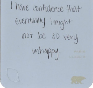 have confidence that eventually i might not be so very unhappy.