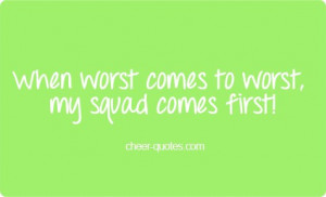 Cheer Quotes / When worst comes to worst, my squad comes first! # ...