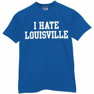 HATE LOUISVILLE T-Shirt for Kentucky Fans