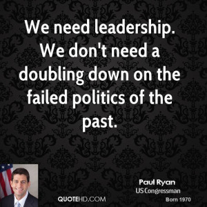 paul-ryan-paul-ryan-we-need-leadership-we-dont-need-a-doubling-down ...