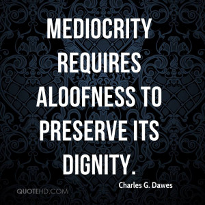 charles-g-dawes-vice-president-quote-mediocrity-requires-aloofness-to ...