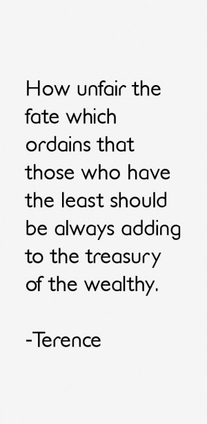 How unfair the fate which ordains that those who have the least should ...
