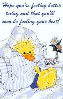 Hope you are feeling better today and that you soon will be feeling ...