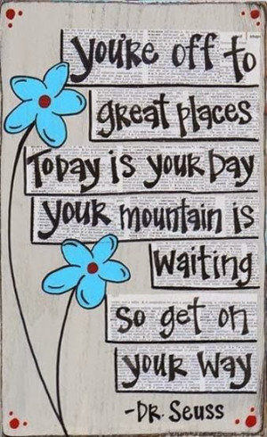 ... places today is your day, your mountain is waiting so get on your way