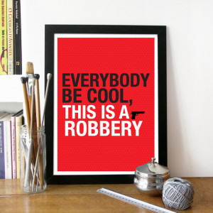 ... be cool, this is a robbery ... Pulp fiction quote - A3 poster