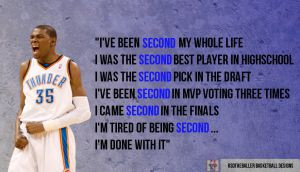 Go Back > Pix For > Kevin Durant Quotes About Being Second