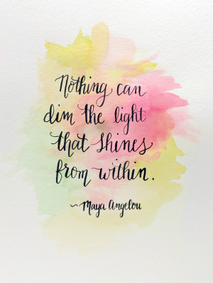 ... Quote by Maya Angelou and a reminder to let your light shine brightly