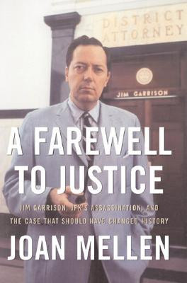 Farewell to Justice: Jim Garrison, JFK's Assassination, and the Case ...