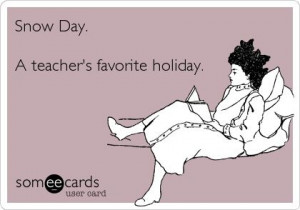 funny snow sayings | Snow Day. A teacher's favorite holiday. | Funny ...