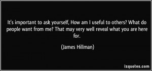 It's important to ask yourself, How am I useful to others? What do ...